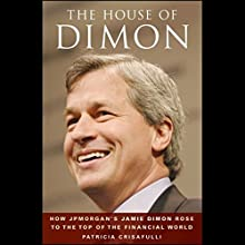 The House of Dimon: How JP Morgan's Jamie Dimon Rose to the Top of the Financial World (       UNABRIDGED) by Patricia Crisafulli Narrated by Suzanne Toren