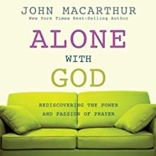 Alone With God: Rediscovering the Power and Passion of Prayer (       UNABRIDGED) by John MacArthur Narrated by Maurice England
