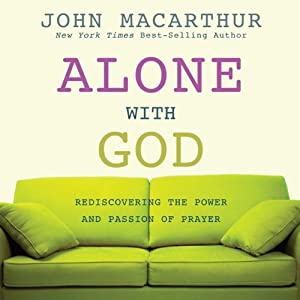 Alone With God: Rediscovering the Power and Passion of Prayer | [John MacArthur]