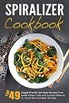 Spiralizer Cookbook: Top 49 Veggie Fr...