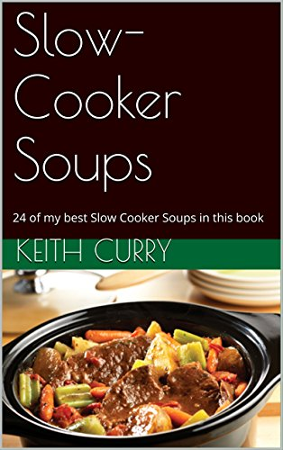 Slow-Cooker Soups: 24 of my best Slow Cooker Soups in this book (Crock Pot Lunch Crock 24 compare prices)