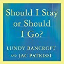 Should I Stay or Should I Go?: A Guide to Knowing If Your Relationship Can - and Should - Be Saved Audiobook by Lundy Bancroft, JAC Patrissi Narrated by Stephen R. Thorne