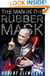 The Man in the Rubber Mask: The insid...