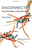 img - for Disconnected: Youth, New Media, and the Ethics Gap (The John D. and Catherine T. MacArthur Foundation Series on Digital Media and Learning) Hardcover - September 19, 2014 book / textbook / text book