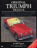 Bill Piggott Original Triumph TR2/3/3A: The Restorer's Guide to All Sidescreen Models Including the Francorchamps, Italia and TR3B Versions: Vol. 1