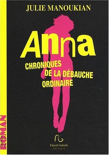 Anna : Chroniques de la débauche ordinaire