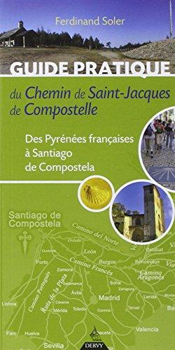 Guide pratique du chemin de Saint-Jacques de Compostelle : Des Pyrénées françaises à Santiago de Compostela