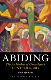 Ben Quash Abiding: The Archbishop of Canterbury's Lent Book 2013