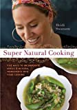 Super Natural Cooking: Five Delicious Ways to Incorporate Whole and Natural Foods into Your Cooking by Swanson, Heidi (2007) Paperback