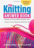The Knitting Answer Book, 2nd Edition: Solutions to Every Problem Youll Ever Face; Answers to Every Question Youll Ever Ask