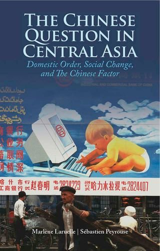 The Chinese Question in Central Asia: Domestic Order, Social Change and the Chinese Factor