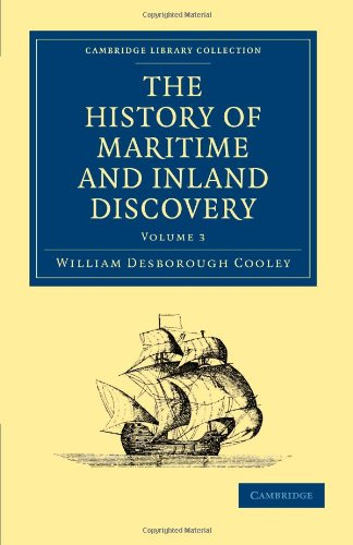 The History of Maritime and Inland Discovery (Cambridge Library Collection - Maritime Exploration)