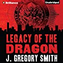 The Legacy of the Dragon: A Paul Chang Mystery, Book 2 Audiobook by J. Gregory Smith Narrated by Todd Haberkorn