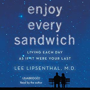 Enjoy Every Sandwich: Living Each Day As If It Were Your Last | [Lee Lipsenthal]