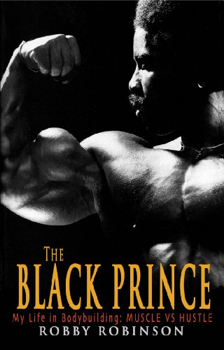 The Black Prince: My Life in Bodybuilding: Muscle vs. Hustle
