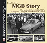 Don Hayter Don Hayter's MGB Story - The birth of the MGB in MG's Abingdon Design & Development Office (Those Were the Days...)