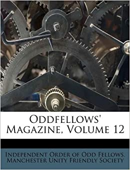Oddfellows Magazine Volume 12 Independent Order Of Odd