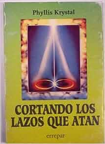 Cortando Los Lazos Que Atan (Spanish Edition): Phyllis Krystal
