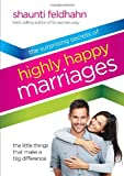 Surprising Secrets of Highly Happy Marriages: The Little Things That Make a Big Difference (1601421214) by Feldhahn, Shaunti