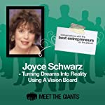 Joyce Schwarz - Turning Dreams into Reality Using a Vision Board: Conversations with the Best Entrepreneurs on the Planet | Joyce Schwarz