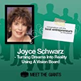 img - for Joyce Schwarz - Turning Dreams into Reality Using a Vision Board: Conversations with the Best Entrepreneurs on the Planet book / textbook / text book