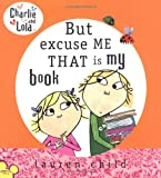 But Excuse Me That is My Book (Charlie and Lola)