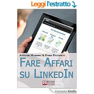 Fare Affari su LinkedIn. I Migliori Strumenti per Utilizzare LinkedIn come Canale di Vendita dei Tuoi Infoprodotti. (Ebook Italiano - Anteprima Gratis)