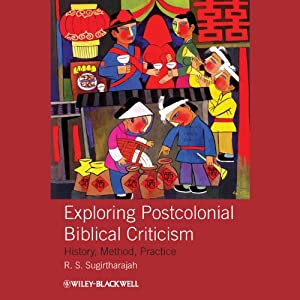 Exploring Postcolonial Biblical Criticism: History, Method, Practice | [R. S. Sugirtharajah]
