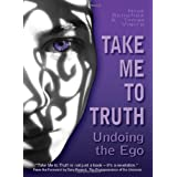 Take Me to the Truth: Undoing the Egoby Nouk Sanchez