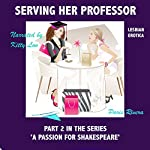 Serving Her Professor (Lesbian Erotica): Part 2 in the Series 'A Passion for Shakespeare' | Paris Rivera