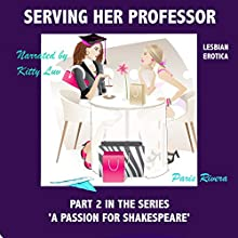 Serving Her Professor (Lesbian Erotica): Part 2 in the Series 'A Passion for Shakespeare' Audiobook by Paris Rivera Narrated by Kitty Luv