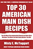 Top 30 American Main Dish Recipes: Latest Collection Of Delicious, Mouth-Watering and Guaranteed To Be The Best And Most Popular American Main Dishes You Must Eat