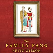 The Family Fang (       UNABRIDGED) by Kevin Wilson Narrated by Therese Plummer