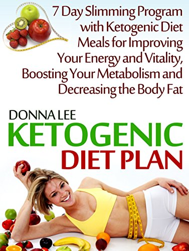 Ketogenic Diet Plan: 7 Day Slimming Program with Ketogenic Diet Meals for Improving Your Energy and Vitality, Boosting Your Metabolism and Decreasing the … ketogenic, ketogenic diet for weight loss)