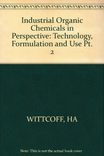 Industrial Organic Chemicals in Perspective, Technology, Formulation and Use (Part 2), by Harold A. Wittcoff, Bryan G. Reuben