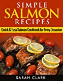 Simple Salmon Recipes  Quick & Easy Salmon Cookbook for Every Occasion