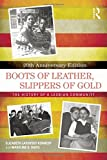 By Elizabeth Lapovsky Kennedy Boots of Leather, Slippers of Gold: The History of a Lesbian Community (2nd Edition)