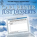 Just Desserts: A Novellelah (       UNABRIDGED) by Carl Reiner Narrated by Carl Reiner