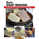 Basic Soap Making: All the Skills and Tools You Need to Get Started (How To Basics)