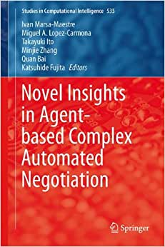 Novel Insights In Agent-based Complex Automated Negotiation (Studies In Computational Intelligence)