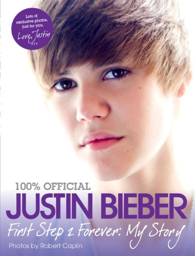 Justin Bieber: First Step 2 Forever: My Story: Justin Bieber: 9780062091581: Amazon.com: Books