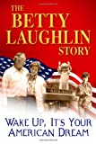 The Betty Laughlin Story: Wake Up, It's Your American Dream (1480130826) by O'Donnell, Kevin