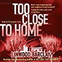 Too Close to Home (       UNABRIDGED) by Linwood Barclay Narrated by Christopher Lane
