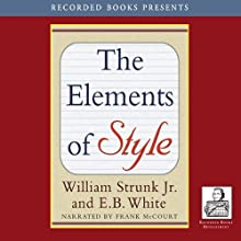 The Elements of Style (Recorded Books Edition) (       UNABRIDGED) by William Strunk, E. B. White Narrated by Frank McCourt