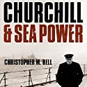Churchill and Sea Power Audiobook by Christopher M. Bell Narrated by Roger Davis