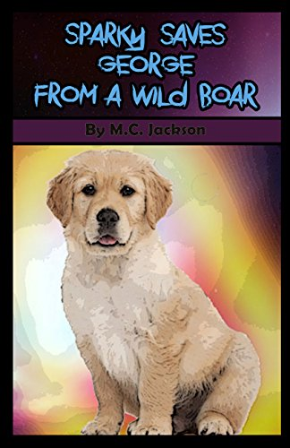 Dog Stories For Kids: Sparky Saves George From The Wild Boar (Children's Books Easy Readers, Children's Book Level 1) PDF
