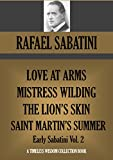 LOVE AT ARMS; MISTRESS WILDING; THE LION'S SKIN; SAINT MARTIN'S SUMMER (Early Sabatini, Vol  2) (Timeless Wisdom Collection Book 1922)
