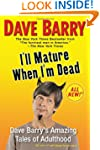 I'll Mature When I'm Dead: Dave Barry...