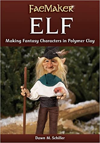 Elf: Making Fantasy Characters in Polymer Clay (FaeMaker)