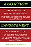 echange, troc Stephane Bordeau - Abortion / L'Avortement: The Legal Truth, The Religious Truth, The Philosophical Truth (Moral/ethical) / La Verite Legale, La V